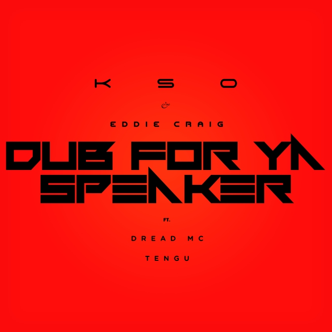 Premiere: KSO x Eddie Craig – 'Dub For Ya Speaker' ft Dread MC & Tengu (NuBass Remix)